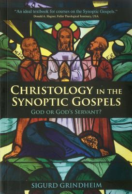Christology in the Synoptic Gospels: God or God's Servant - Grindheim, Sigurd