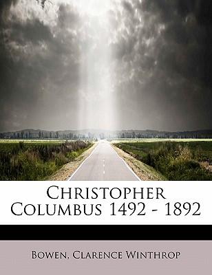Christopher Columbus 1492 - 1892 - Winthrop, Bowen Clarence