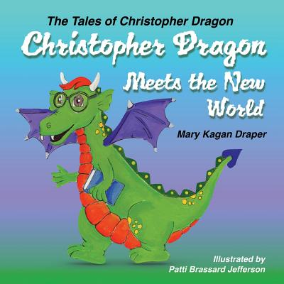 Christopher Dragon Meets the New World - Draper, Mary Kagan