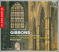 Christopher Gibbons: Motets, Anthems, Fantasias & Voluntaries - Alastair Ross (organ); Charmian Bedford (soprano); Jacqueline Connell (alto); Mark Levy (bass viol);...