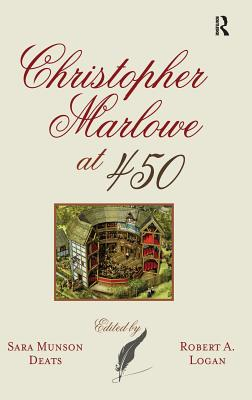 Christopher Marlowe at 450 - Munson Deats, Sara, Professor, and Logan, Robert A., Professor
