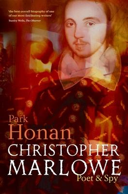 Christopher Marlowe: Poet & Spy - Honan, Park