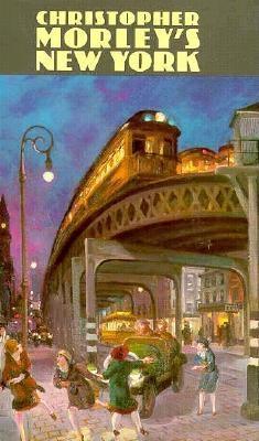 Christopher Morley's New York - Morley, Christopher, and Duncan, Walter Jack (Editor)