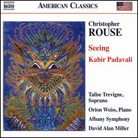 Christopher Rouse: Seeing; Kabir Padavali - Orion Weiss (piano); Talise Trevigne (soprano); Albany Symphony Orchestra; David Alan Miller (conductor)