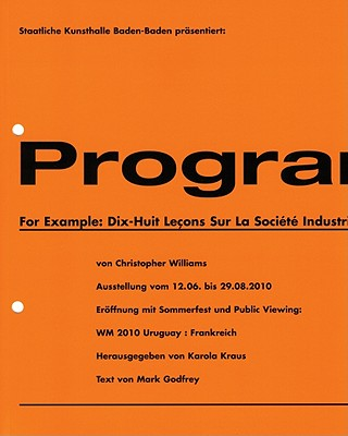 Christopher Williams: For Example: Dix-Huit Lecons Sur La Societe Industrielle (Revision 11) - Godfrey, Mark, and Kraus, Karola (Editor)