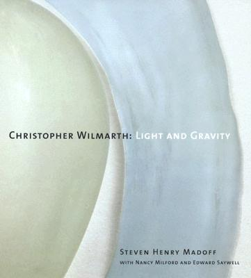 Christopher Wilmarth: Light and Gravity - Milford, Nancy (Contributions by), and Saywell, Edward, Mr. (Contributions by)