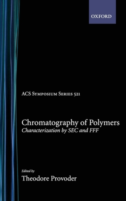 Chromatography of Polymers: Characterization by SEC and Fff - Provder, Theodore (Editor)