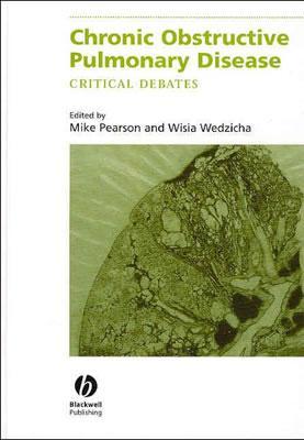 Chronic Obstructive Pulmonary Disease: Critical Debates - Pearson, Michael (Editor), and Wedzicha, Jadwiga A. (Editor)