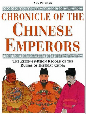 Chronicle of the Chinese Emperors: The Reign-By-Reign Record of the Rulers of Imperial China - Paludan, Ann