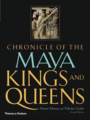 Chronicle of the Maya Kings and Queens - Martin, Simon, Mr., and Grube, Nikolai