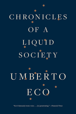 Chronicles of a Liquid Society - Eco, Umberto, and Dixon, Richard (Translated by)