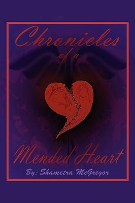 Chronicles of a Mended Heart - McGregor, Shametra