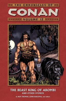 Chronicles of Conan Volume 12: The Beast King of Abombi and Other Stories - Thomas, Roy