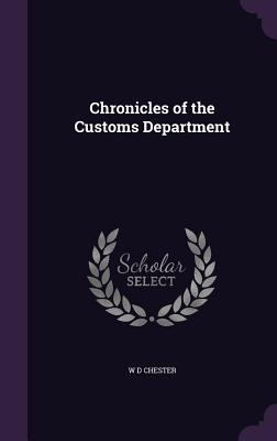 Chronicles of the Customs Department - Chester, W D