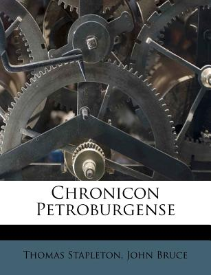 Chronicon Petroburgense - Stapleton, Thomas, and Bruce, John