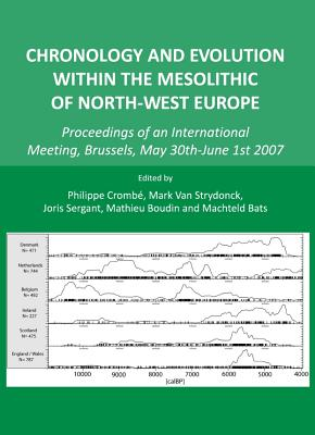 Chronology and Evolution Within the Mesolithic of North-West Europe: Proceedings of an International Meeting, Brussels, May 30th-June 1st 2007 - Bats, Machteld (Editor), and Boudin, Mathieu (Editor), and Crombe, Philippe (Editor)