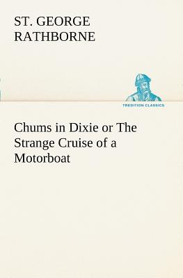 Chums in Dixie or the Strange Cruise of a Motorboat - Rathborne, St George