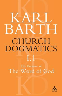 Church Dogmatics the Doctrine of the Word of God, Volume 1, Part1: The Word of God as the Criterion of Dogmatics; The Revelation of God - Barth, Karl, and Bromiley, Geoffrey W, Ph.D., D.Litt. (Editor), and Torrance, T F (Editor)