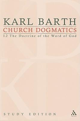 Church Dogmatics, Volume 5: The Doctrine of the Word of God, Volume I.2 (19-21) - Barth, Karl