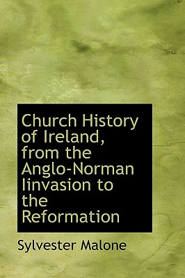 Church History of Ireland, from the Anglo-Norman Iinvasion to the Reformation - Malone, Sylvester