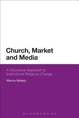 Church, Market, and Media: A Discursive Approach to Institutional Religious Change - Moberg, Marcus