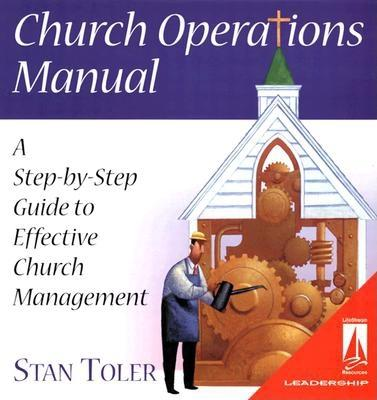 Church Operations Manual: A Step-By-Step Guide to Effective Church Management - Toler, Stan