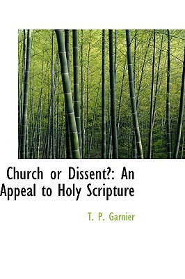 Church or Dissent?: An Appeal to Holy Scripture - Garnier, Thomas Parry