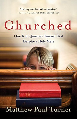 Churched: One Kid's Journey Toward God Despite a Holy Mess - Turner, Matthew Paul