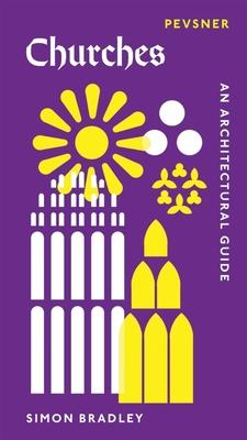 Churches: An Architectural Guide - Bradley, Simon