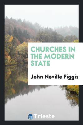 Churches in the Modern State - Figgis, John Neville