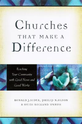 Churches That Make a Difference: Reaching Your Community with Good News and Good Works - Sider, Ronald J, and Olson, Philip N, and Unruh, Heidi Rolland