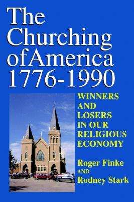 Churching of America - Finke, Roger (Editor), and Stark, Rodney, Professor