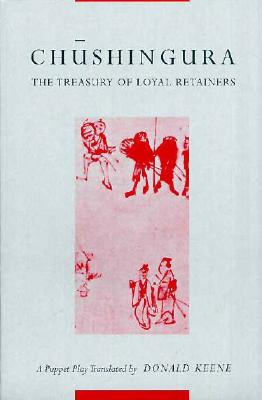 Chushingura (the Treasury of Loyal Retainers): A Puppet Play - Keene, Donald, Professor (Translated by)