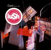 Ciao! 1989-1996 - Lush