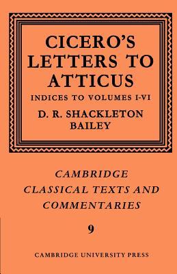 Cicero: Letters to Atticus: Volume 7, Indexes 1-6 - Cicero