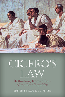 Cicero'S Law: Rethinking Roman Law of the Late Republic - du Plessis, Paul J. (Editor)