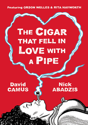 Cigar That Fell in Love with a Pipe: Featuring Orson Welles and Rita Hayworth - Camus, David