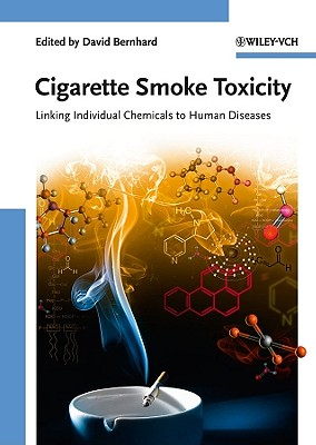 Cigarette Smoke Toxicity: Linking Individual Chemicals to Human Diseases - Bernhard, David (Editor)