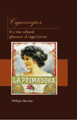 Cigarscapes: For the Refined Pleasure of Cigar-Lovers - Mesmer, Philippe
