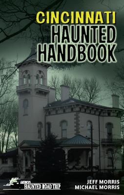 Cincinnati Haunted Handbook - Morris, Jeff