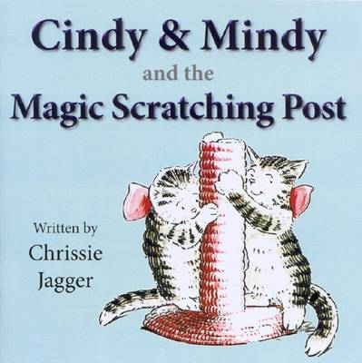 Cindy and Mindy and the Magic Scratching Post - Jagger, Chrissie