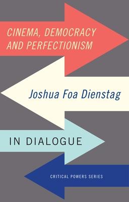 Cinema, Democracy and Perfectionism: Joshua Foa Dienstag in Dialogue - Dienstag, Joshua Foa (Editor)