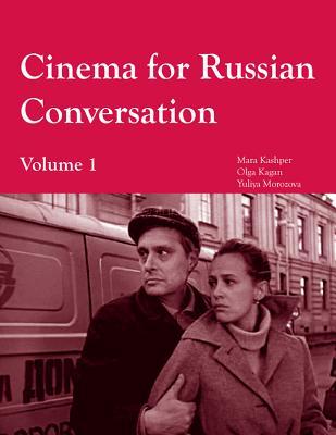 Cinema for Russian Conversation, Volume 1 - Kagan, Olga, and Kashper, Mara, and Morozova, Yuliya