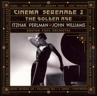 Cinema Serenade II: The Golden Age - Itzhak Perlman / John Williams