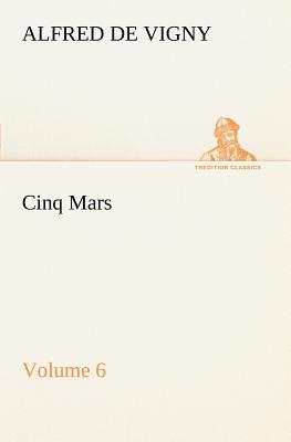 Cinq Mars - Volume 6 - Vigny, Alfred De