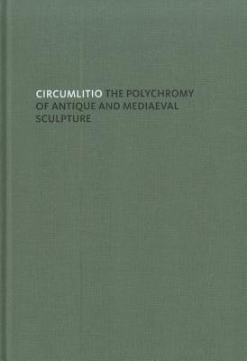 Circumlitio: The Polychromy of Antique and Medieval Sculpture - Brinkmann, Vinzenz (Editor), and Primavesi, Oliver (Editor)