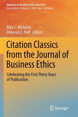 Citation Classics from the Journal of Business Ethics: Celebrating the First Thirty Years of Publication - Michalos, Alex C, Dr. (Editor)