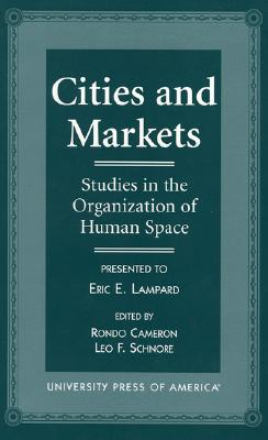 Cities and Markets: Studies in the Organization of Human Space - Cameron, Rondo E (Editor), and Schnore, Leo (Editor)