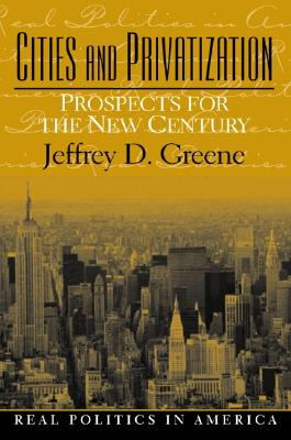 Cities and Privatization: Prospects for the New Century - Greene, Jeffrey D