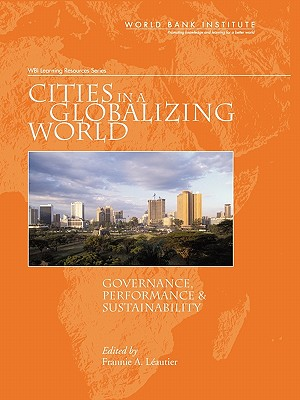 Cities in a Globalizing World: Governance, Performance, and Sustainability - Leautier, Frannie (Editor)